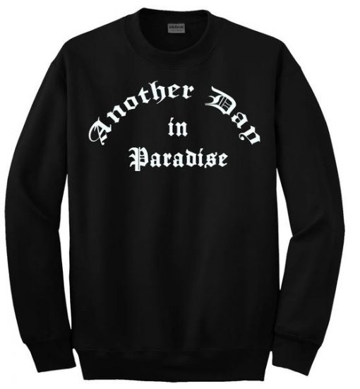 another day in paradise sweatshirt AI