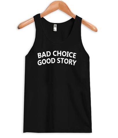 Bad Choice Good Story Quote Tanktop