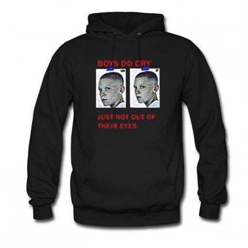 Boys Do Cry Just Not Out Of Their Eyes Hoodie KM