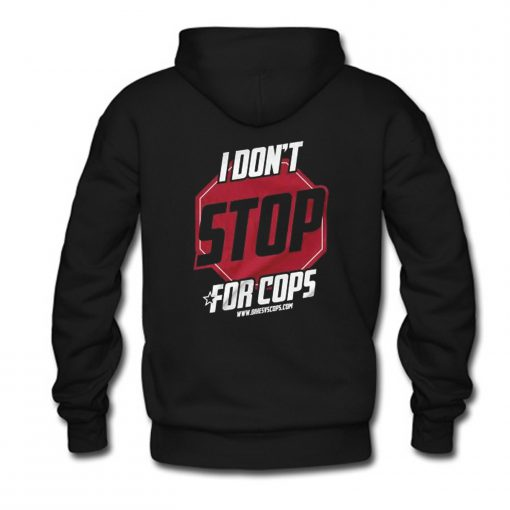 I Don't Stop For Cops Hoodie Back KM