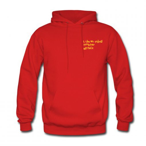 I Like My Mind More Than My Face Hoodie KM