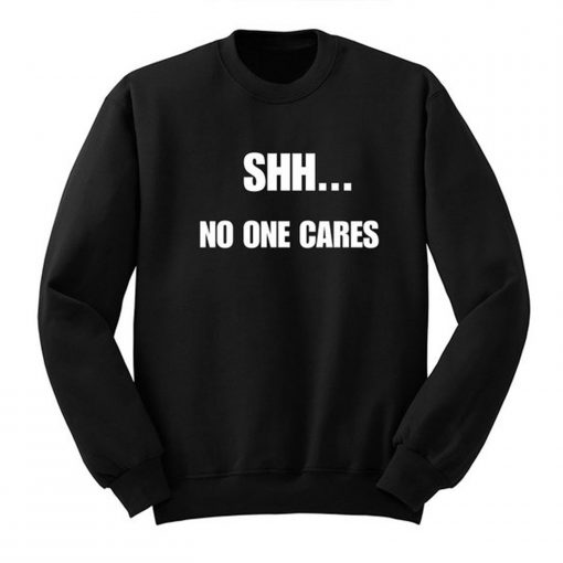Shh No One Cares Sweatshirt AI